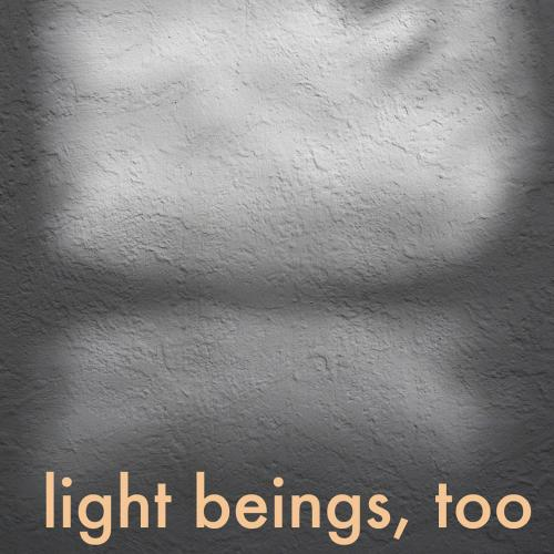 light beings, too by DoN Brewer